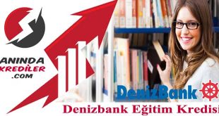 Denizbank Eğitim Kredisi 2018